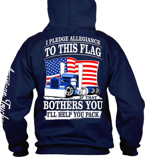 American Trucker I Pledge Allegiance To This Flag If That Bothers You I'll Help You Pack Navy T-Shirt Back