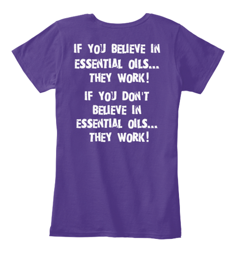 If You Believe In Essential Oils...They Work! If You Don't Believe In Essential Oils...They Work! Purple T-Shirt Back