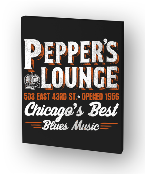 Pepper's Lounge 503 East 43rd St. * Opened 1956 Chicago's Best Blues Music White T-Shirt Front