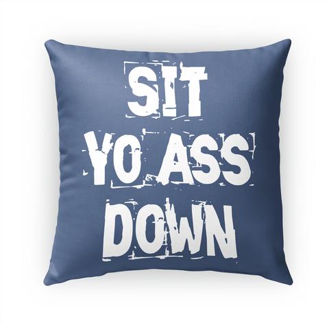 Sit Yo Ass Down Standard T-Shirt Front