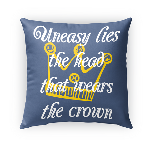 Uneasy Lies The Head That Wears The Crown Standard T-Shirt Front