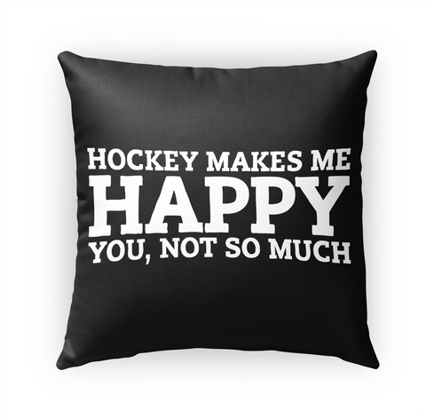 Hockey Makes Me Happy You,Not So Much Standard T-Shirt Front