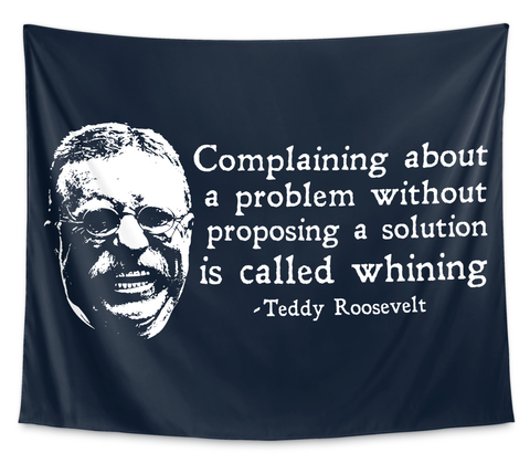 Complaining About A Problem Without Proposing A Solution Is Called Whining Teddy Roosevelt White Camiseta Front