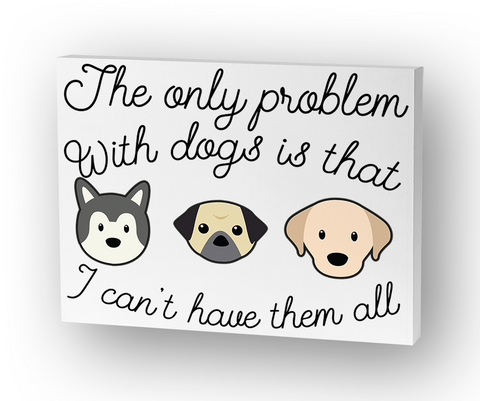 The Only Problem With Dogs Is That I Can't Have Them All Standard T-Shirt Front