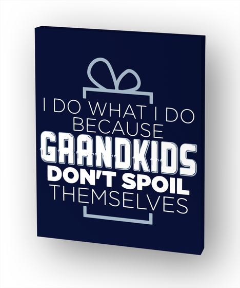 I Do What I Do Because Grandkids Don't Spoil Themselves White T-Shirt Front