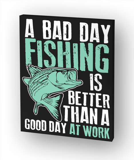 A Bad Day Fishing Is Better Than A Good Day At Work White áo T-Shirt Front