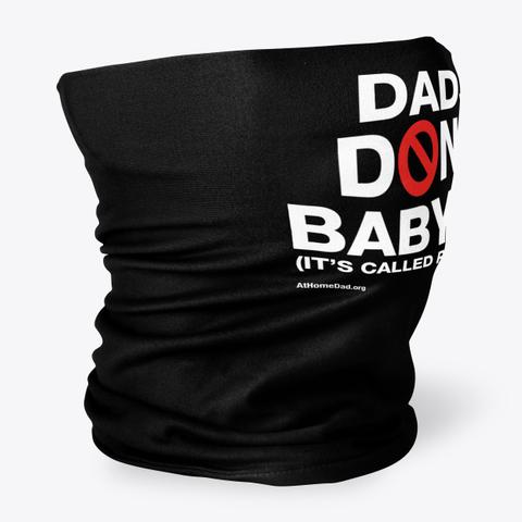 Dads Don't Babysit Black Neck Gaiter Standard T-Shirt Back