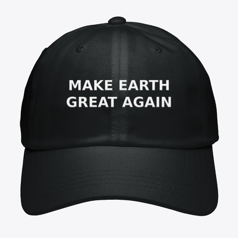 Make Earth Great Again Black T-Shirt Front