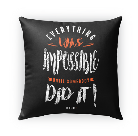 Everything Was Impossible Until Somebody Did It! Dture Standard T-Shirt Front