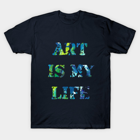 Art Is My Life  T-Shirt Front