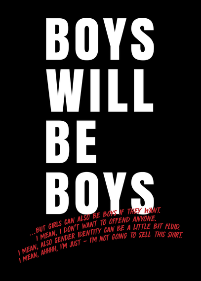 Boys Will Be Boys ...But Black T-Shirt Back