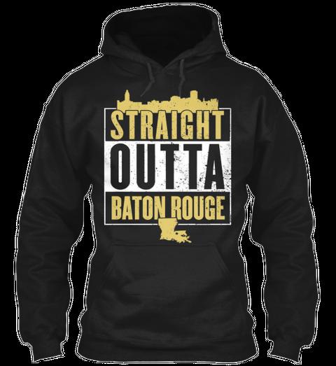 Straight Outta Baton Rouge  Black Sweatshirt Front