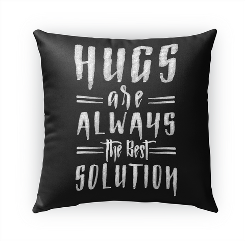 Hugs Are Always The Best Solution Standard T-Shirt Front