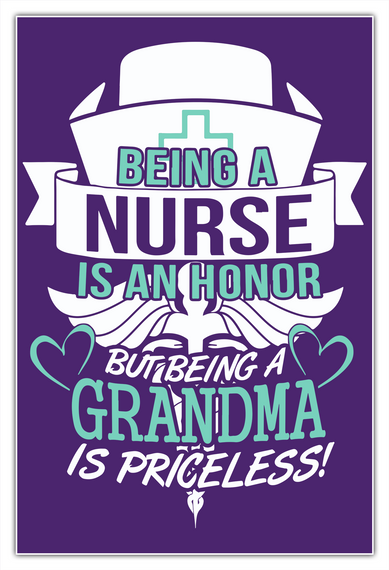Being A Nurse Is An Honor Love But Being A Love Grandma Is Priceless! White T-Shirt Front