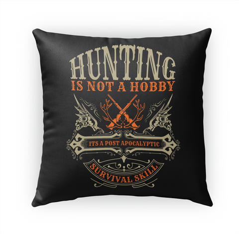 Hunting Is Not A Hobby Its A Post Apocalyptic Survival Skill Standard T-Shirt Front