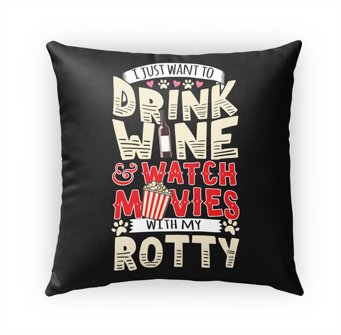 I Just Want To Drink With My Rottweiler  Standard T-Shirt Front