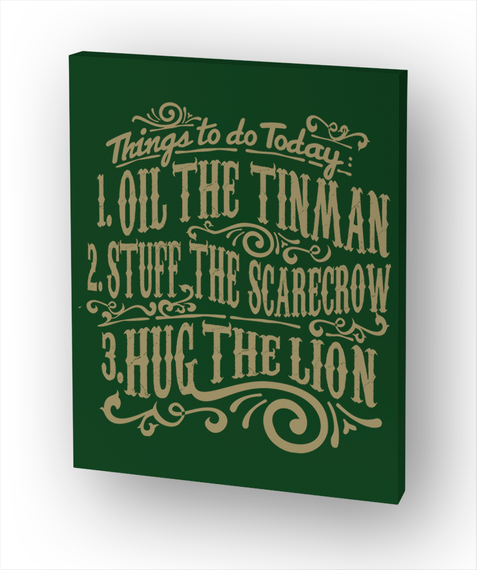 Things To Do Today 1. Oil The Tinman 2. Stuff The Scarecrow 3. Hug The Lion White T-Shirt Front