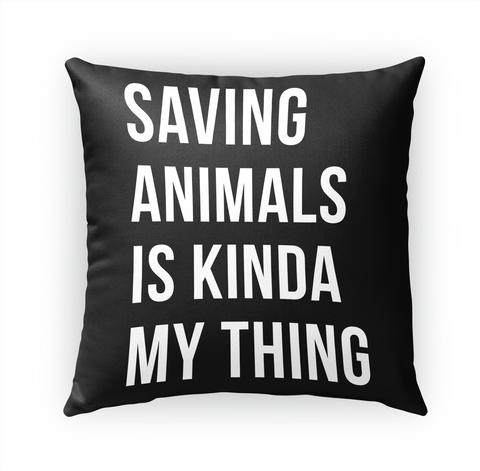 Saving Animals Is Kinda My Thing Standard T-Shirt Front