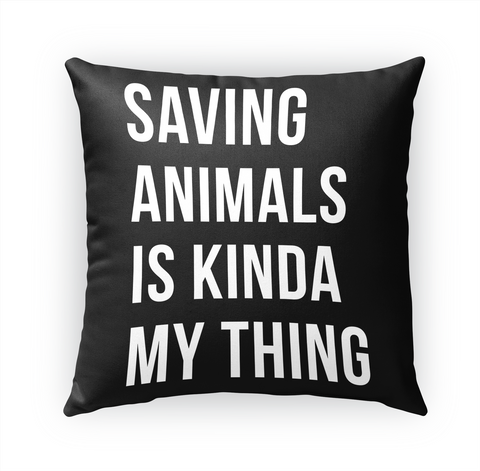 Saving Animals Is Kinda My Thing Standard T-Shirt Front