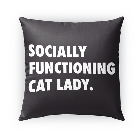 Socially Functioning Cat Lady. Standard T-Shirt Front