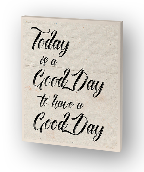 Today Is A Good Day To Have A Good Day Standard T-Shirt Front