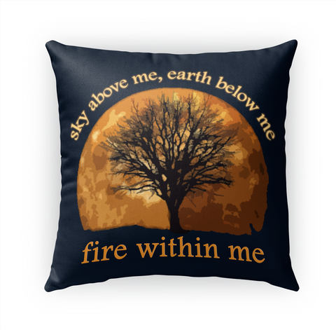 Sky Above Me,Earth Below Me Fire Within Me Standard T-Shirt Front