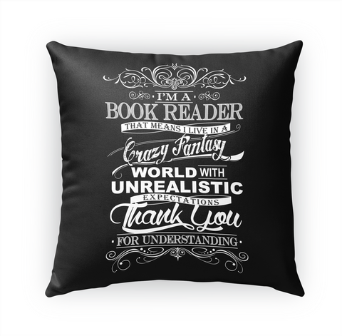 I'm A Book Reader That Means I Live In A Crazy Fantasy World With Unrealistic Expectations Thank You For Understanding Standard T-Shirt Front