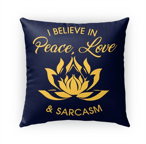 I Believe In Peace Love & Sarcasm White T-Shirt Front