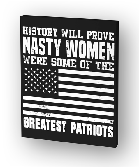 Nasty Women Are True Patriots. White T-Shirt Front