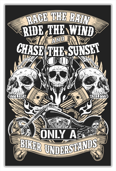 Race The Rain Ride The Wind And Chase The Sunset Only A Biker Understands White Kaos Front