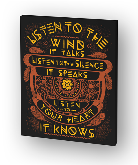 Listen To The Wind It Talks Listen To The Silence It Speaks Listen To Your Heart It Knows White T-Shirt Front