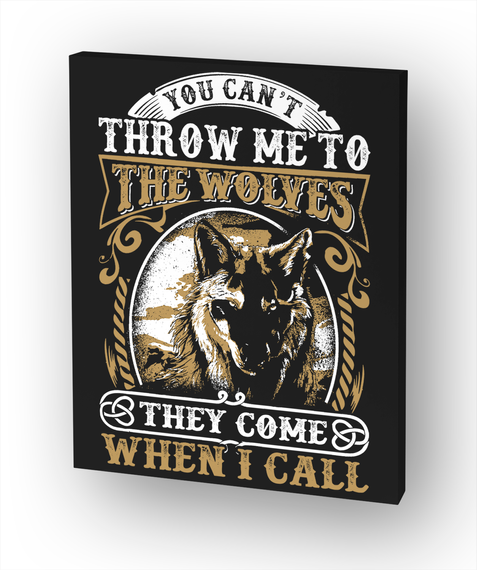 You Can't Throw Me To The Wolves... White T-Shirt Front