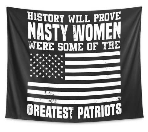 History Will Prove Nasty Women Were Some Of The Greatest Patriots White T-Shirt Front