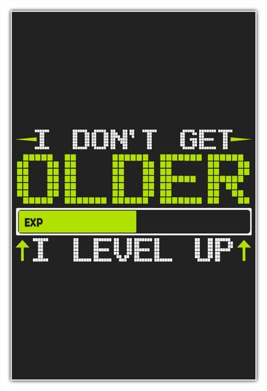 I Don't Get Older Exp I Level Up White T-Shirt Front