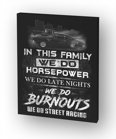 In This Family We Do Horsepower We Do Late Nights We Do Burnouts We Do Street Racing White T-Shirt Front