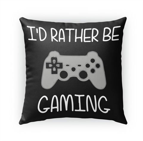 I'd Rather Be Gaming Standard T-Shirt Front