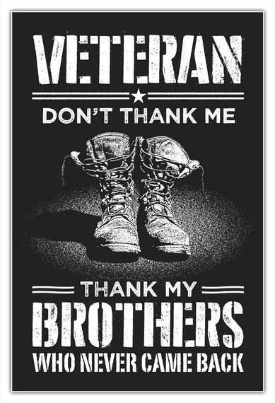 Veteran Don't Thank Me Thank My Brothers Who Never Came Back White T-Shirt Front