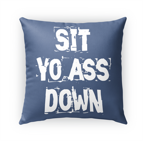 Sit Yo Ass Down Standard T-Shirt Front