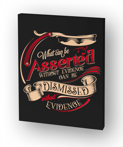 What Can Be Asserted Without Evidence Can Be Dismissed Without Evidence White T-Shirt Front