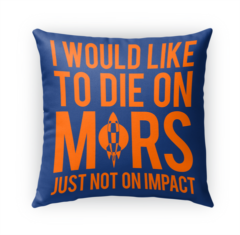 I Would Like To Die On Mors Just Not On Impact Standard T-Shirt Front