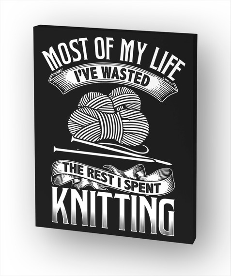 Most Of My Life I've Wasted The Rest I Spent Knitting Standard T-Shirt Front