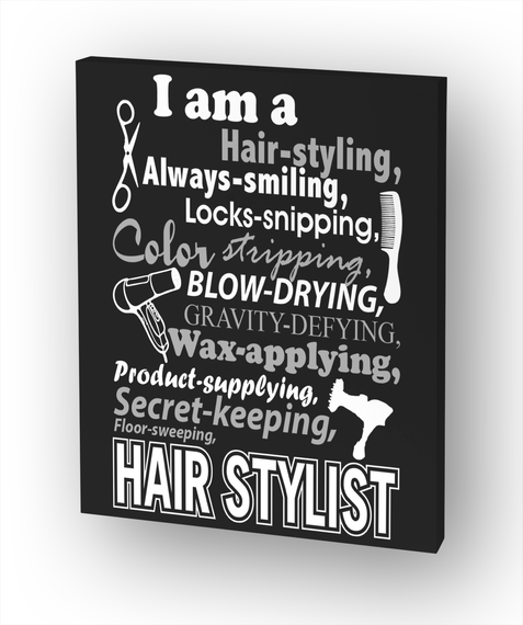 I Am A Hair Styling, Always Smiling, Locks Snipping, Color Stripping, Blow Drying, Gravity Defying, Wax Applying,... White T-Shirt Front