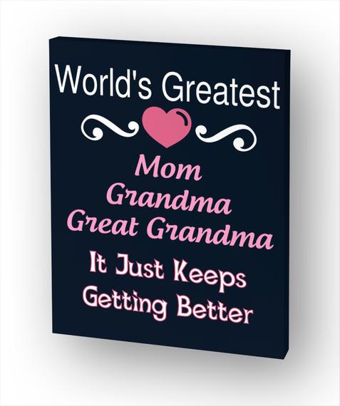 World's Greatest Mom Grandma Great Grandma It Just Keeps Getting Better Standard T-Shirt Front
