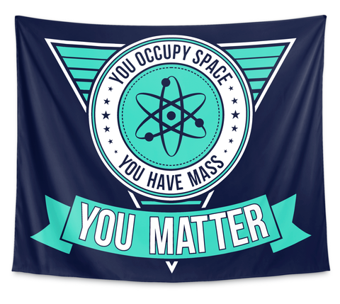 You Occupy Space You Have Mass You Matter White T-Shirt Front