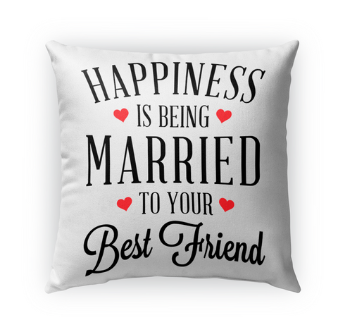 Happiness Is Being Married To Your Best Friend White T-Shirt Front