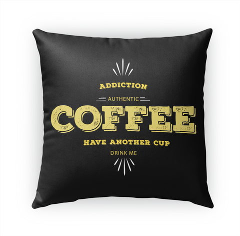 Addiction Authentic Coffee Have Another Cup Drink Me Standard Camiseta Front