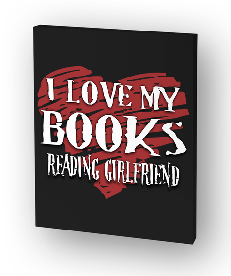I Love My Books Reading Girlfriend Standard T-Shirt Front