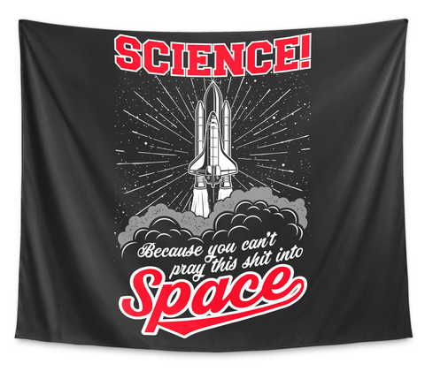 Science Because You Can't Pray This Shit Into Space White T-Shirt Front