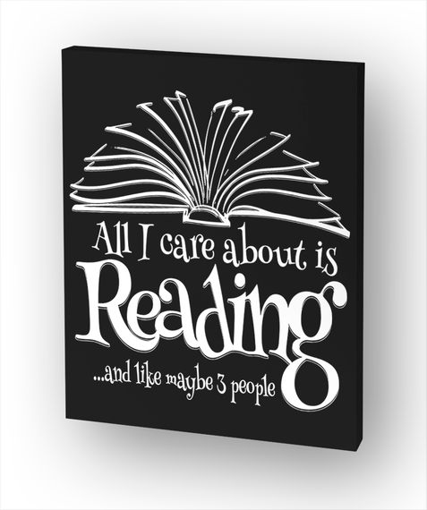All Care About Is Reading And Like Maybe 3 People Standard T-Shirt Front