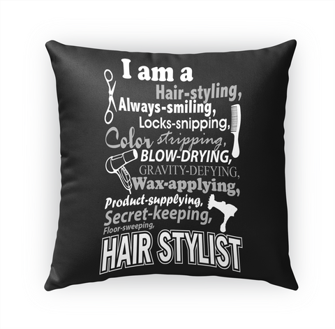 I Am A Hair Styling,Always Smiling,Locks Snipping,Color Stripping,Blow  Drying,Gravity  Defying,Wax Applying,Product ... White T-Shirt Front